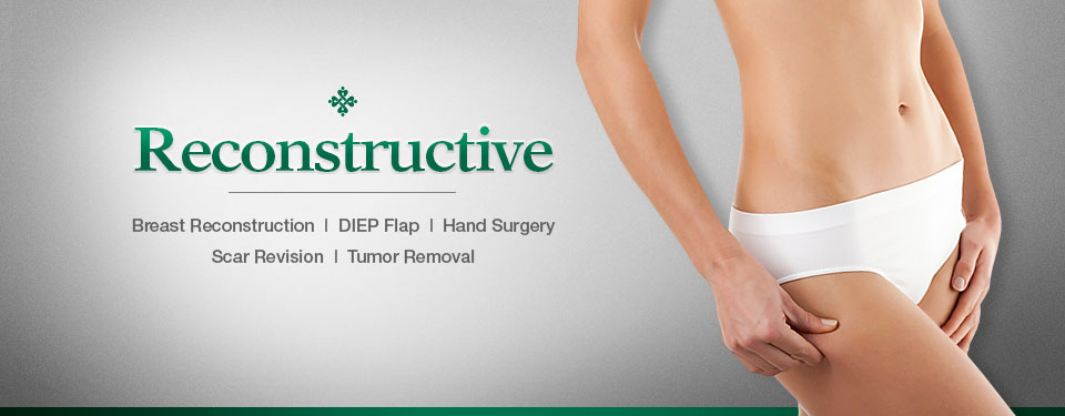 Reconstructive: Breast Reconstruction, DIEP Flap, Hand Surgery, Scar Revision, Tumor Removal